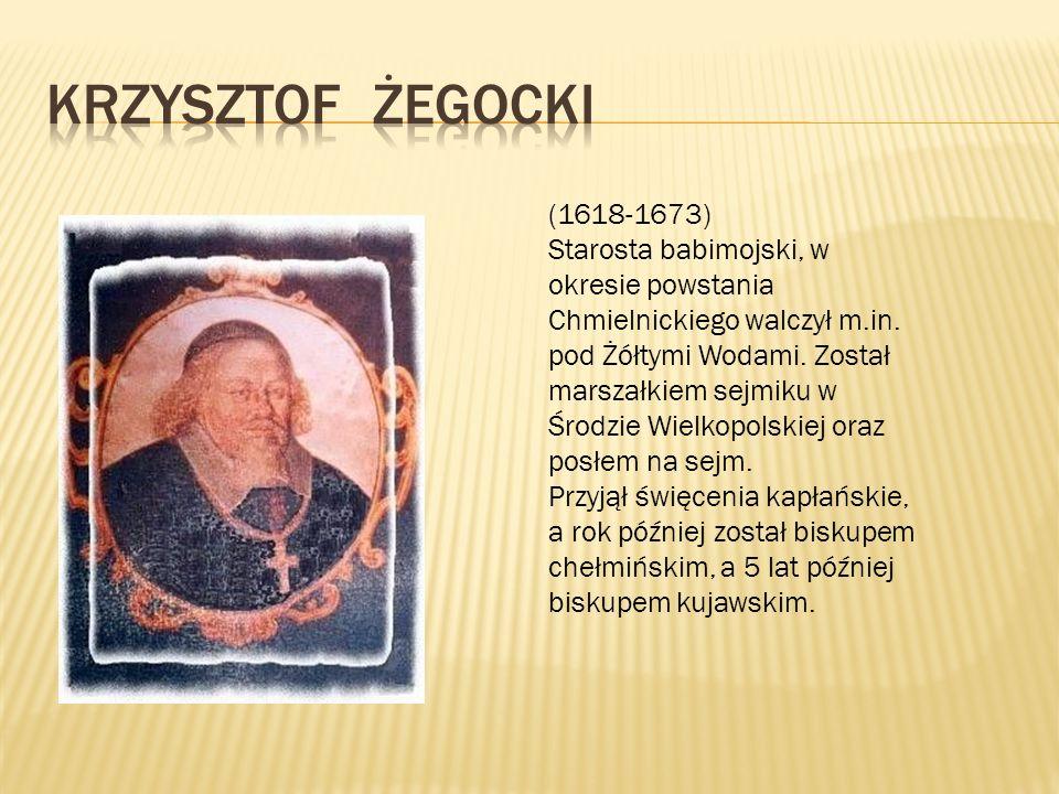 (1618-1673) Starosta babimojski, w okresie powstania Chmielnickiego walczył m.in. pod Żółtymi Wodami. Został marszałkiem sejmiku w Środzie Wielkopolsk