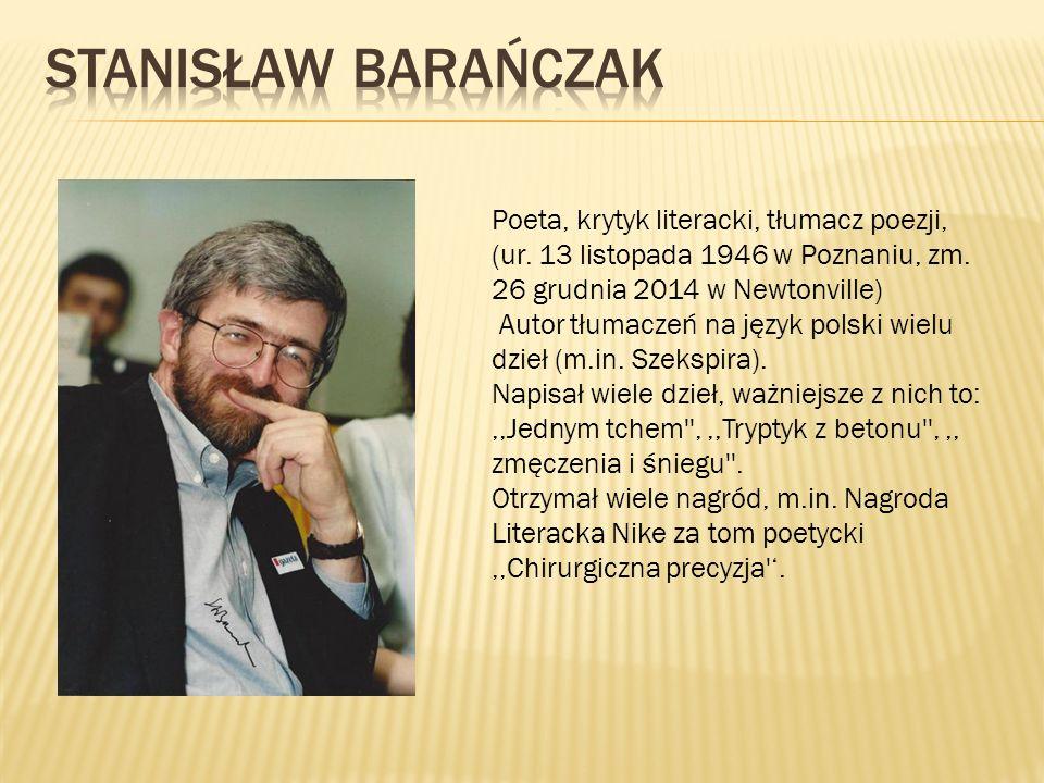 Poeta, krytyk literacki, tłumacz poezji, (ur. 13 listopada 1946 w Poznaniu, zm.