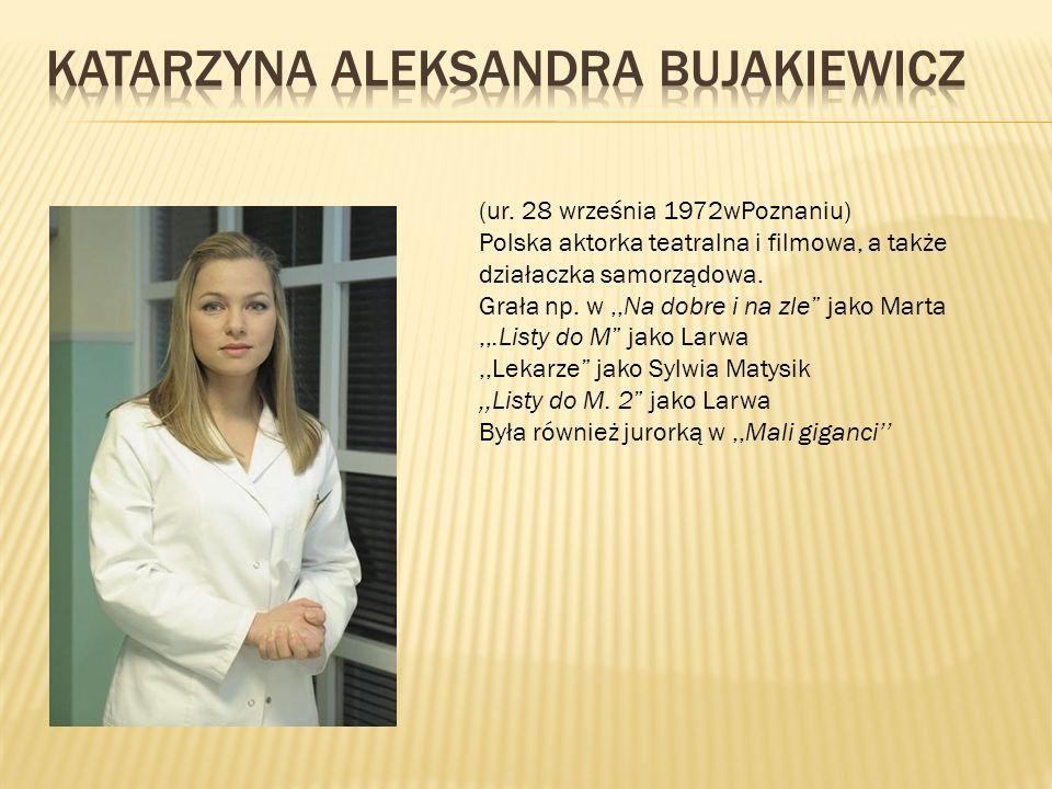 """(ur. 28 września 1972wPoznaniu) Polska aktorka teatralna i filmowa, a także działaczka samorządowa. Grała np. w,,Na dobre i na zle"""" jako Marta,,.Listy"""