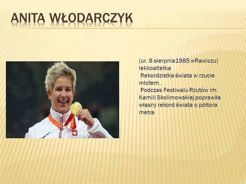 (ur. 8 sierpnia1985 wRawiczu) lekkoatletka Rekordzistka świata w rzucie młotem. Podczas Festiwalu Rzutów im. Kamili Skolimowskiej poprawiła własny rek