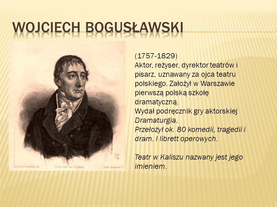 (1757-1829) Aktor, reżyser, dyrektor teatrów i pisarz, uznawany za ojca teatru polskiego. Założył w Warszawie pierwszą polską szkołę dramatyczną. Wyda