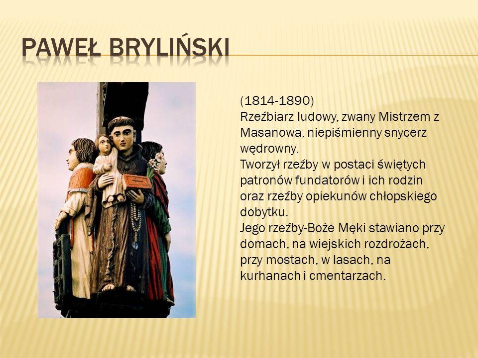 (1814-1890) Rzeźbiarz ludowy, zwany Mistrzem z Masanowa, niepiśmienny snycerz wędrowny.