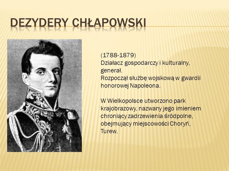 (1788-1879) Działacz gospodarczy i kulturalny, generał. Rozpoczął służbę wojskową w gwardii honorowej Napoleona. W Wielkopolsce utworzono park krajobr