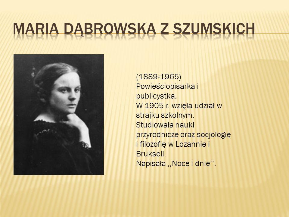 (1889-1965) Powieściopisarka i publicystka. W 1905 r. wzięła udział w strajku szkolnym. Studiowała nauki przyrodnicze oraz socjologię i filozofię w Lo
