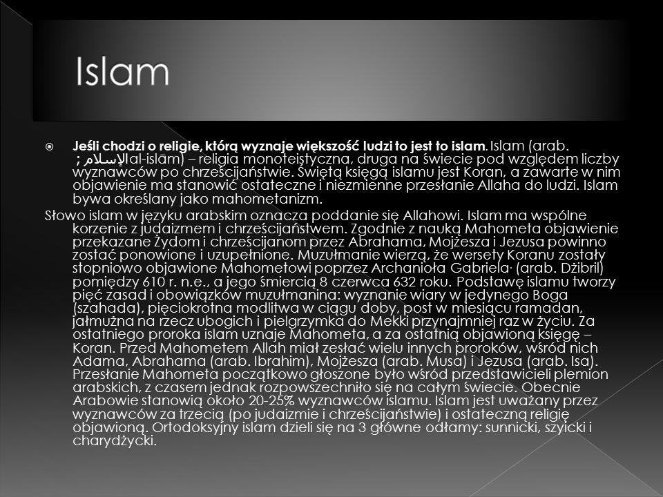  Jeśli chodzi o religie, którą wyznaje większość ludzi to jest to islam.