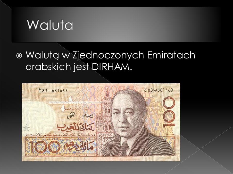  Walutą w Zjednoczonych Emiratach arabskich jest DIRHAM.