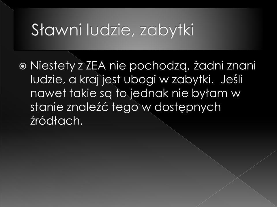 Niestety z ZEA nie pochodzą, żadni znani ludzie, a kraj jest ubogi w zabytki.