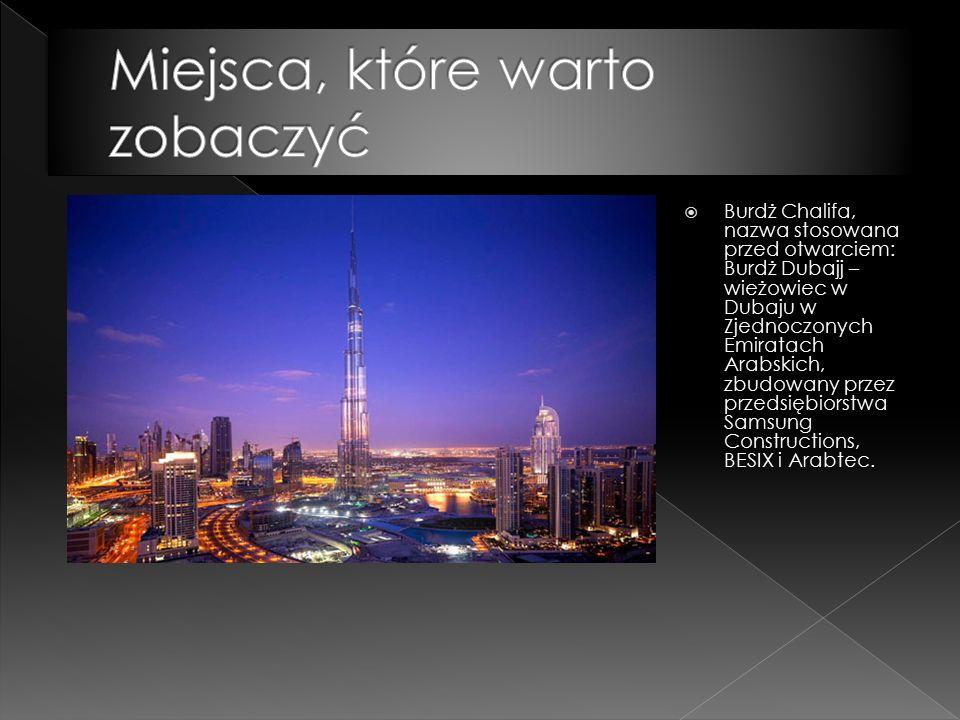  Burdż Chalifa, nazwa stosowana przed otwarciem: Burdż Dubajj – wieżowiec w Dubaju w Zjednoczonych Emiratach Arabskich, zbudowany przez przedsiębiorstwa Samsung Constructions, BESIX i Arabtec.