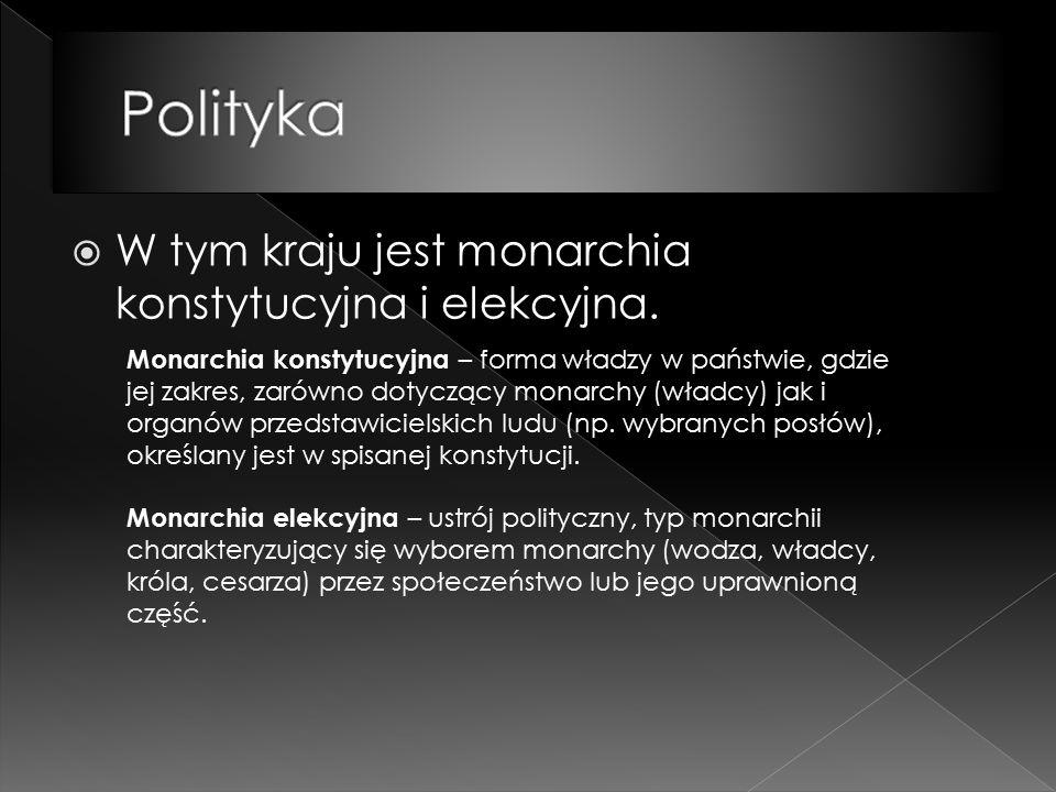  W tym kraju jest monarchia konstytucyjna i elekcyjna.