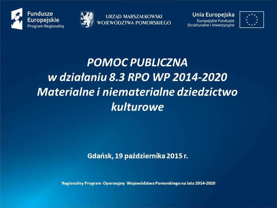 POMOC PUBLICZNA w działaniu 8.3 RPO WP 2014-2020 Materialne i niematerialne dziedzictwo kulturowe Regionalny Program Operacyjny Województwa Pomorskieg