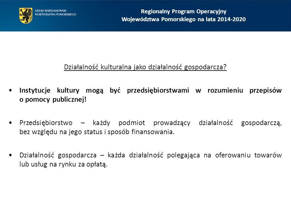 Regionalny Program Operacyjny Województwa Pomorskiego na lata 2014-2020 Przesłanki świadczące o działalności gospodarczej: pobieranie opłat za wstęp, sposób użytkowania (np.
