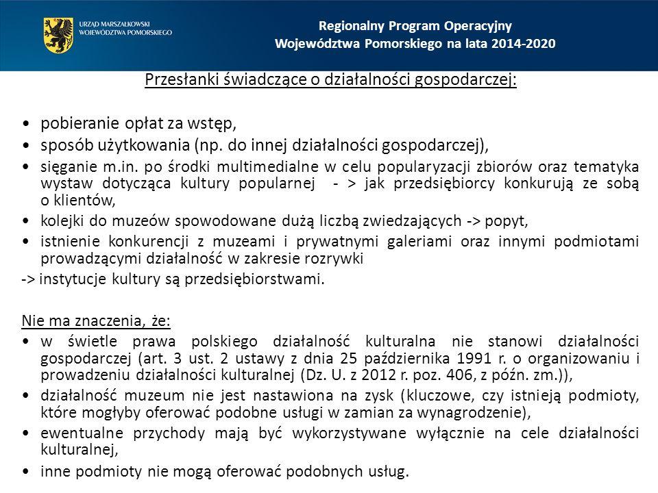 Regionalny Program Operacyjny Województwa Pomorskiego na lata 2014-2020 Przesłanki świadczące o działalności gospodarczej: pobieranie opłat za wstęp,
