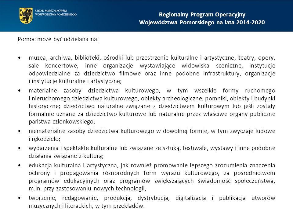 Regionalny Program Operacyjny Województwa Pomorskiego na lata 2014-2020 Pomoc może być udzielana na: muzea, archiwa, biblioteki, ośrodki lub przestrze