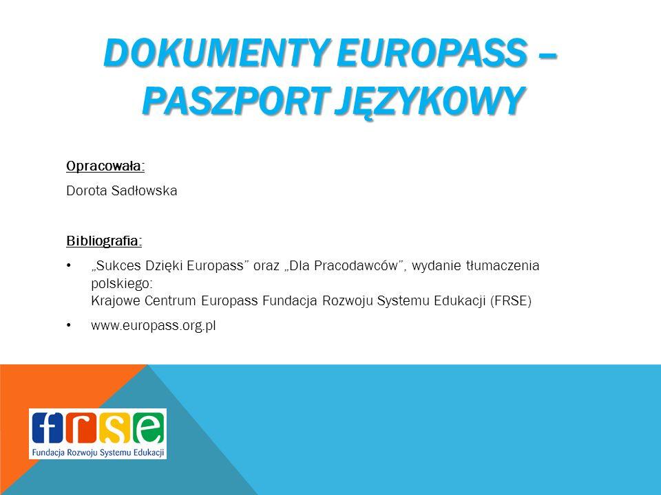 """DOKUMENTY EUROPASS – PASZPORT JĘZYKOWY Opracowała: Dorota Sadłowska Bibliografia: """"Sukces Dzięki Europass"""" oraz """"Dla Pracodawców"""", wydanie tłumaczenia"""