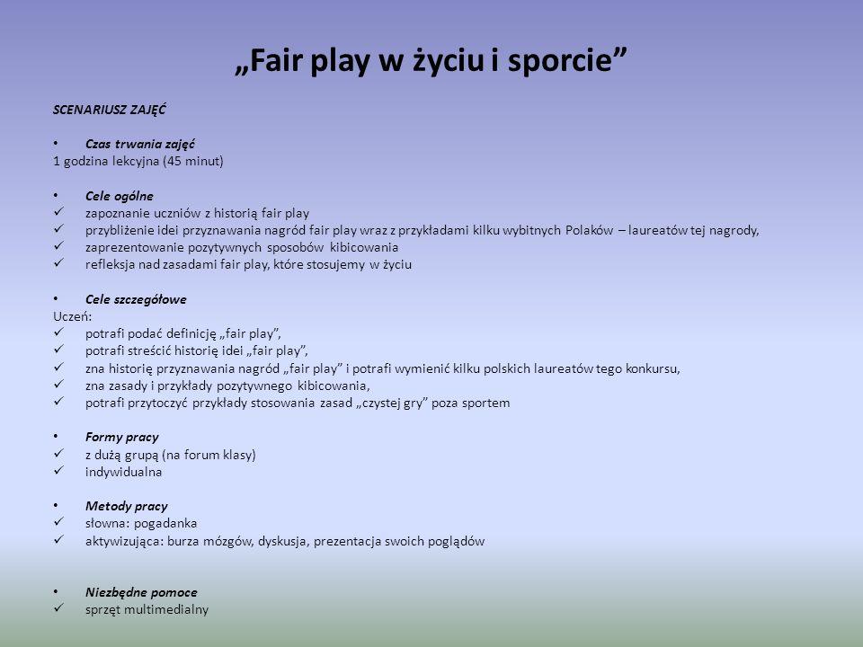 """""""Fair play w życiu i sporcie"""" SCENARIUSZ ZAJĘĆ Czas trwania zajęć 1 godzina lekcyjna (45 minut) Cele ogólne zapoznanie uczniów z historią fair play pr"""