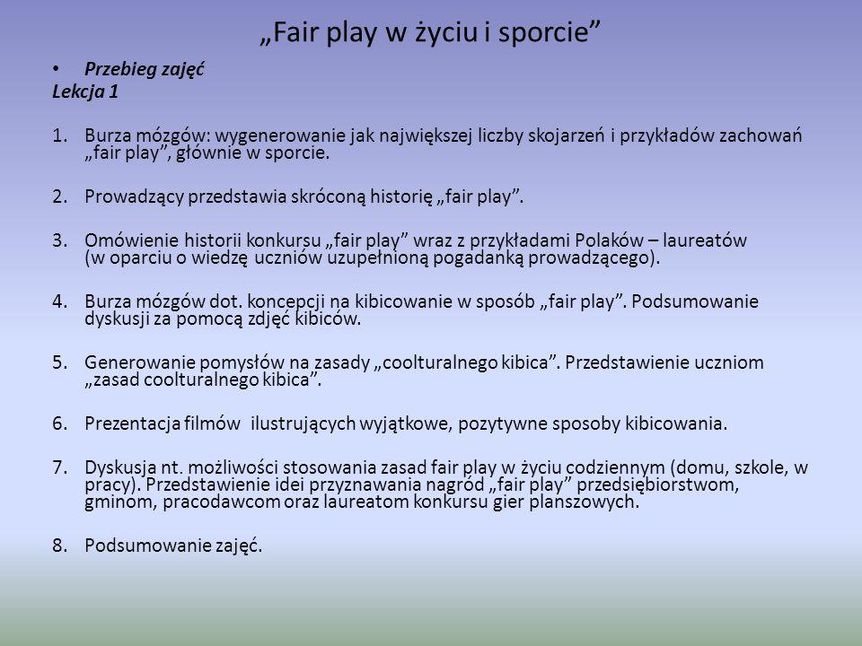 """""""Fair play w życiu i sporcie"""" Przebieg zajęć Lekcja 1 1.Burza mózgów: wygenerowanie jak największej liczby skojarzeń i przykładów zachowań """"fair play"""""""