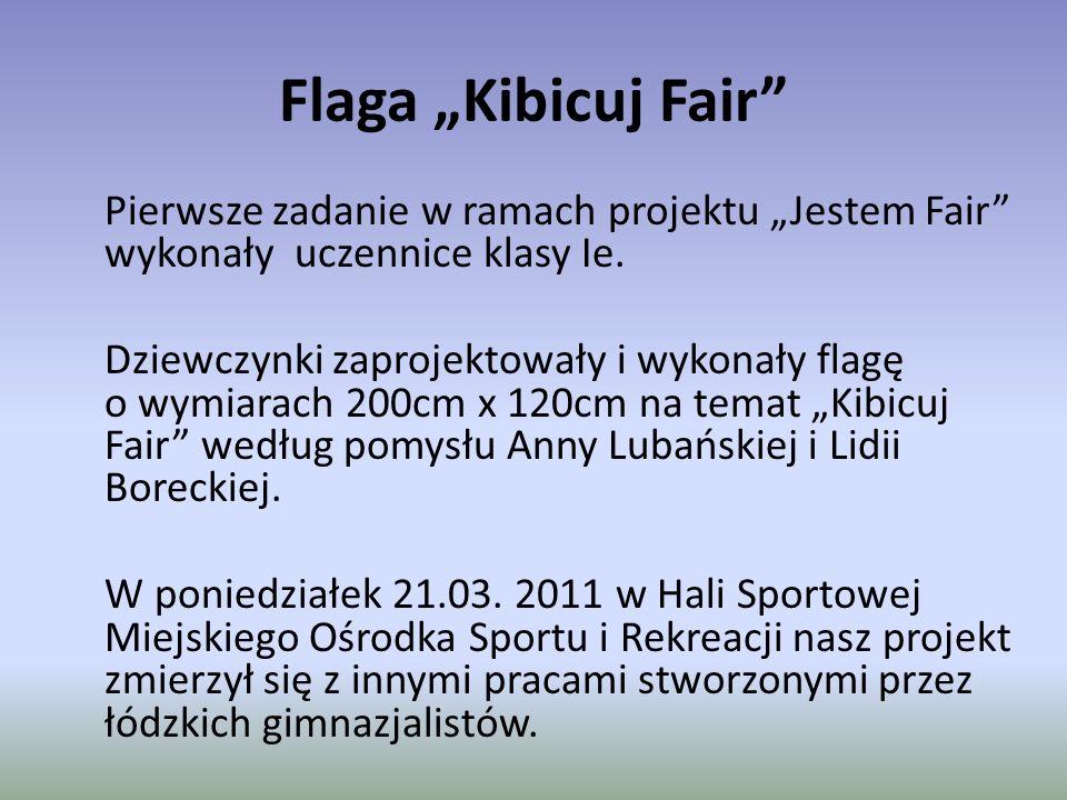 """Flaga """"Kibicuj Fair"""" Pierwsze zadanie w ramach projektu """"Jestem Fair"""" wykonały uczennice klasy Ie. Dziewczynki zaprojektowały i wykonały flagę o wymia"""