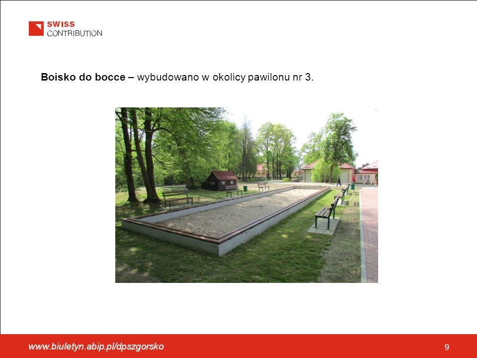 9 Boisko do bocce – wybudowano w okolicy pawilonu nr 3. www.biuletyn.abip.pl/dpszgorsko