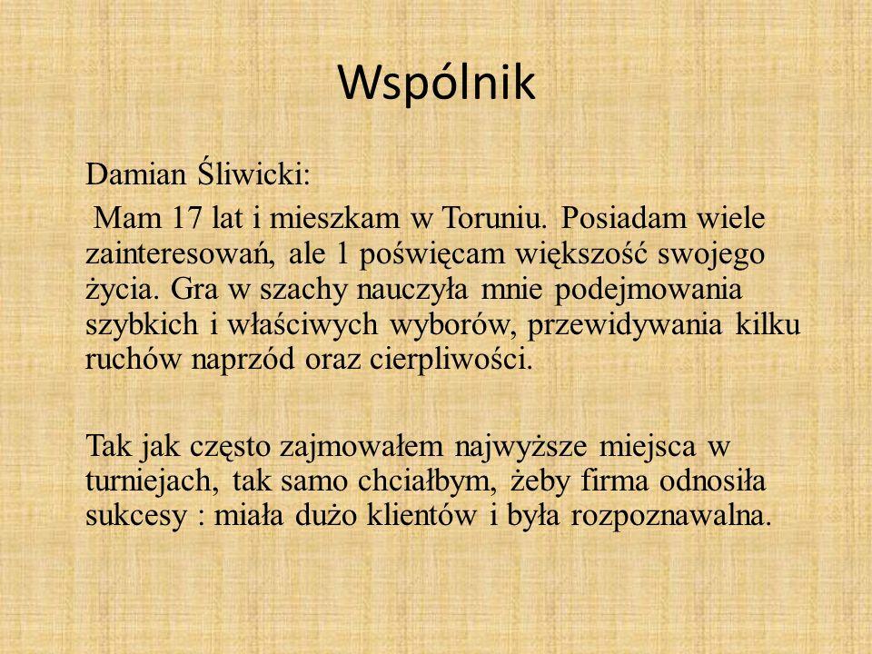 Wspólnik Damian Śliwicki: Mam 17 lat i mieszkam w Toruniu.