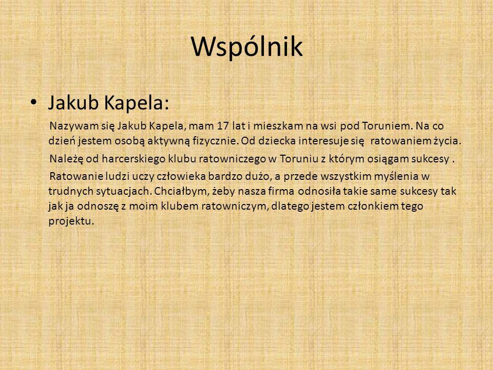 Wspólnik Jakub Kapela: Nazywam się Jakub Kapela, mam 17 lat i mieszkam na wsi pod Toruniem.