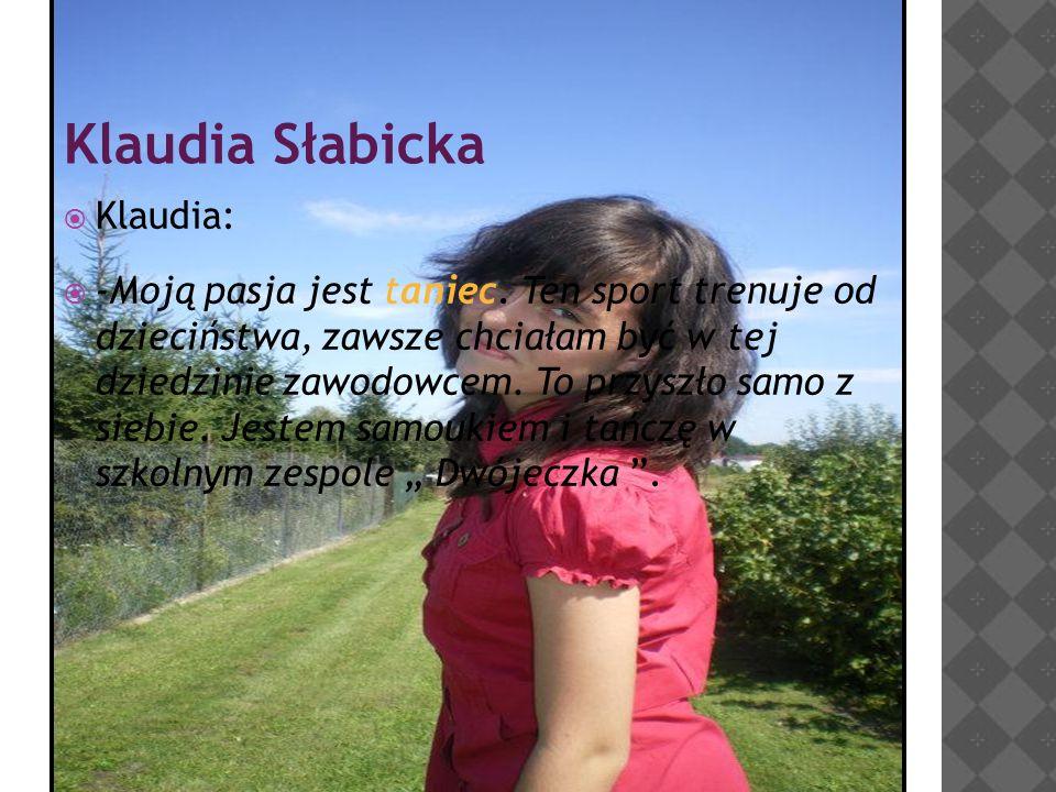 Klaudia Słabicka  Klaudia:  -Moją pasja jest taniec.