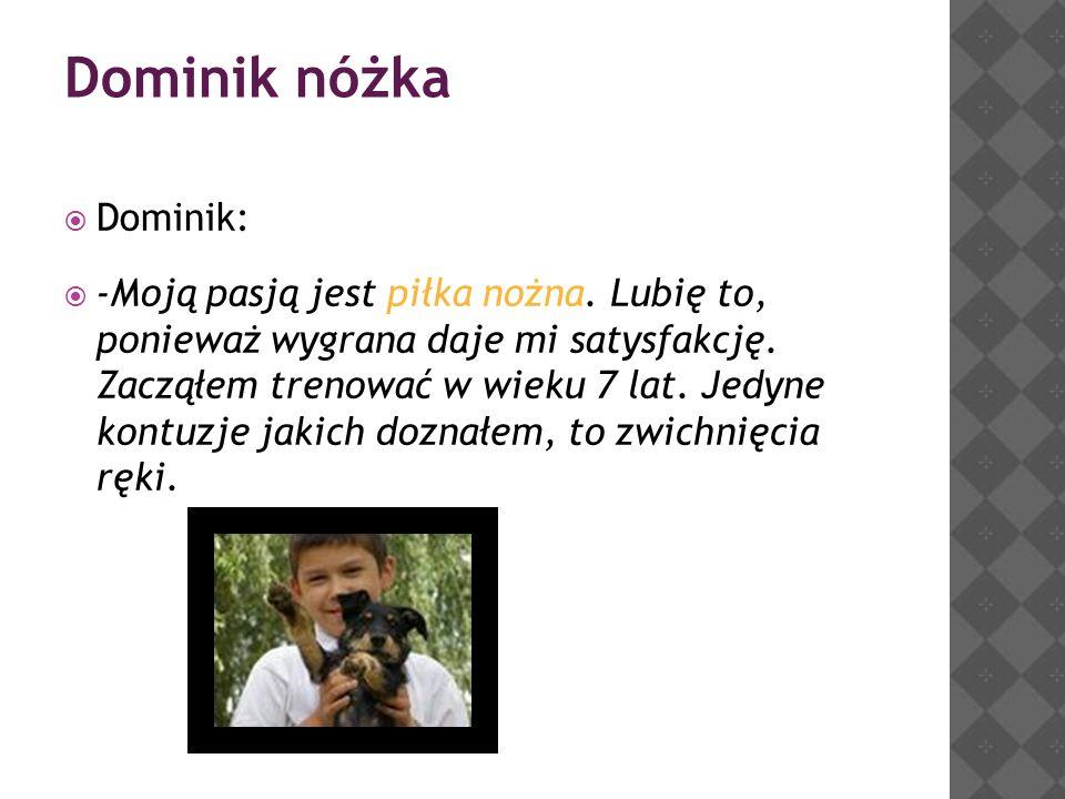 Dominik nóżka  Dominik:  -Moją pasją jest piłka nożna.