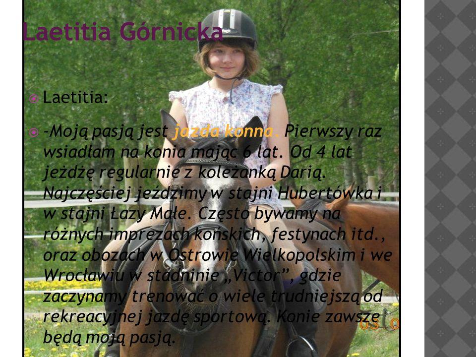 Laetitia Górnicka  Laetitia:  -Moją pasją jest jazda konna.