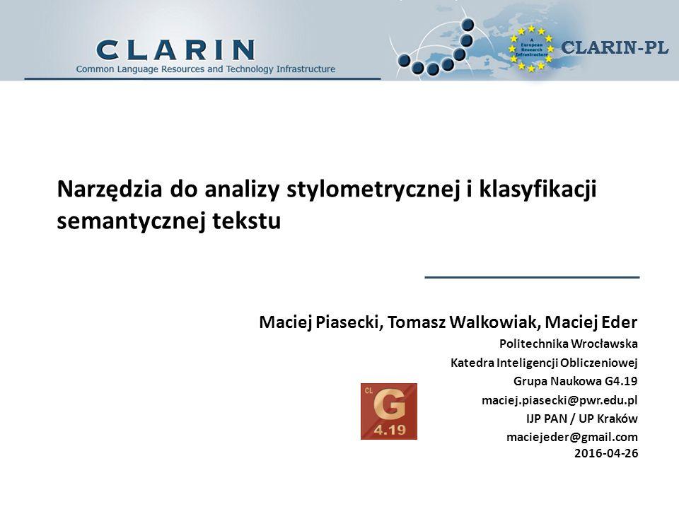 CLARIN-PL Narzędzia do analizy stylometrycznej i klasyfikacji semantycznej tekstu Maciej Piasecki, Tomasz Walkowiak, Maciej Eder Politechnika Wrocławs