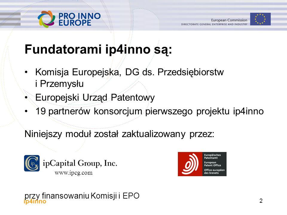 ip4inno 2 Fundatorami ip4inno są: Komisja Europejska, DG ds. Przedsiębiorstw i Przemysłu Europejski Urząd Patentowy 19 partnerów konsorcjum pierwszego