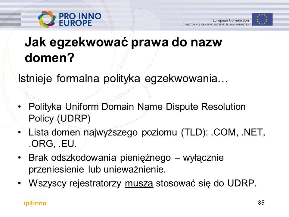 ip4inno 85 Istnieje formalna polityka egzekwowania… Polityka Uniform Domain Name Dispute Resolution Policy (UDRP) Lista domen najwyższego poziomu (TLD):.COM,.NET,.ORG,.EU.