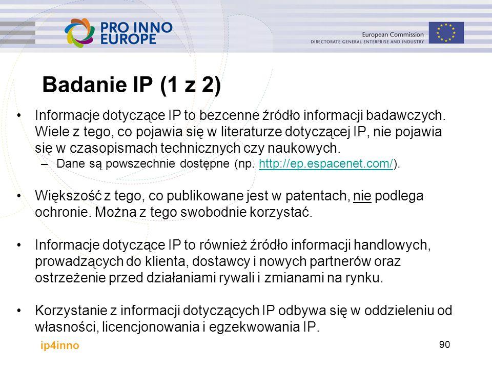 ip4inno Badanie IP (1 z 2) Informacje dotyczące IP to bezcenne źródło informacji badawczych. Wiele z tego, co pojawia się w literaturze dotyczącej IP,