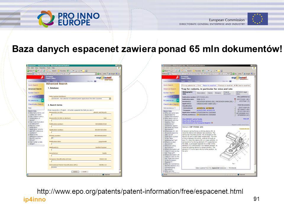 ip4inno http://www.epo.org/patents/patent-information/free/espacenet.html 91 Baza danych espacenet zawiera ponad 65 mln dokumentów!