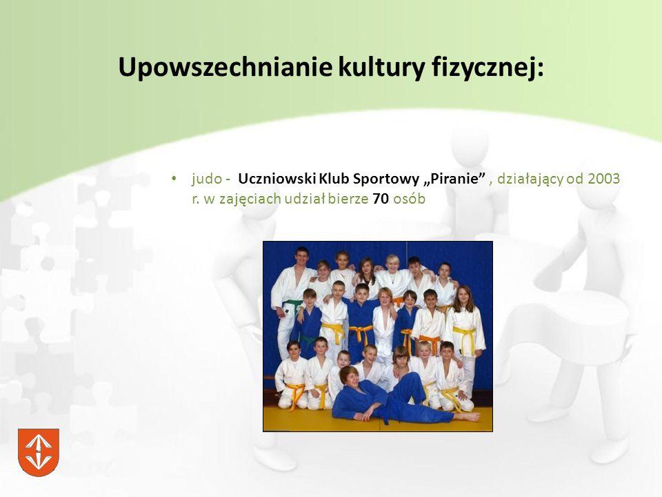 """Upowszechnianie kultury fizycznej: judo - Uczniowski Klub Sportowy """"Piranie , działający od 2003 r."""