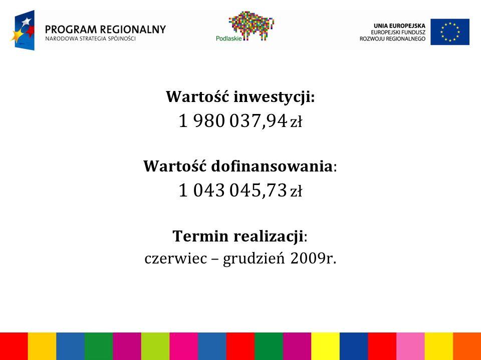 Wartość inwestycji: 1 980 037,94 zł Wartość dofinansowania: 1 043 045,73 zł Termin realizacji: czerwiec – grudzień 2009r.