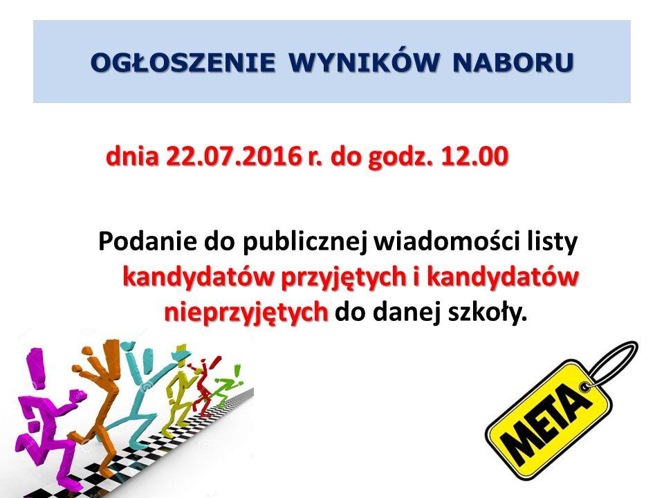 dnia 22.07.2016 r. do godz. 12.00 kandydatów przyjętych i kandydatów nieprzyjętych Podanie do publicznej wiadomości listy kandydatów przyjętych i kand