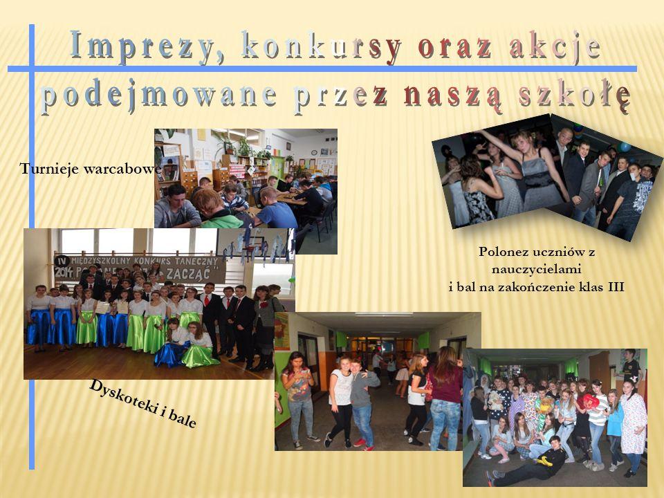 Polonez uczniów z nauczycielami i bal na zakończenie klas III Turnieje warcabowe Dyskoteki i bale