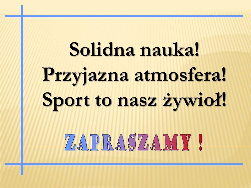Solidna nauka! Przyjazna atmosfera! Sport to nasz żywioł!