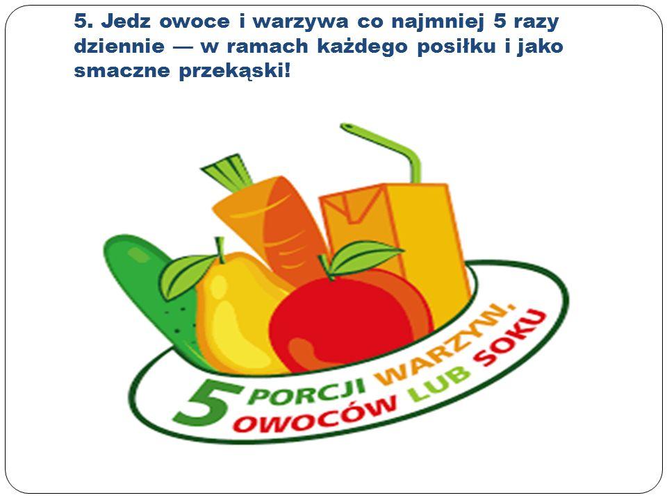 5. Jedz owoce i warzywa co najmniej 5 razy dziennie — w ramach każdego posiłku i jako smaczne przekąski!