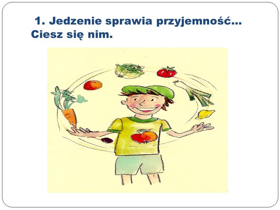 1. Jedzenie sprawia przyjemność… Ciesz się nim.