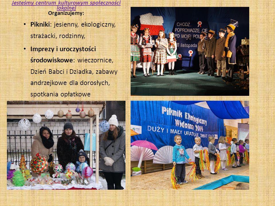 Jesteśmy centrum kulturowym społeczności lokalnej Organizujemy: Pikniki: jesienny, ekologiczny, strażacki, rodzinny, Imprezy i uroczystości środowisko