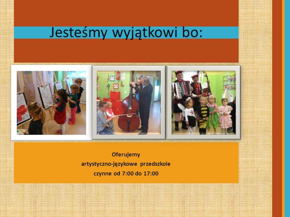 Jesteśmy wyjątkowi bo: Oferujemy artystyczno-językowe przedszkole czynne od 7:00 do 17:00