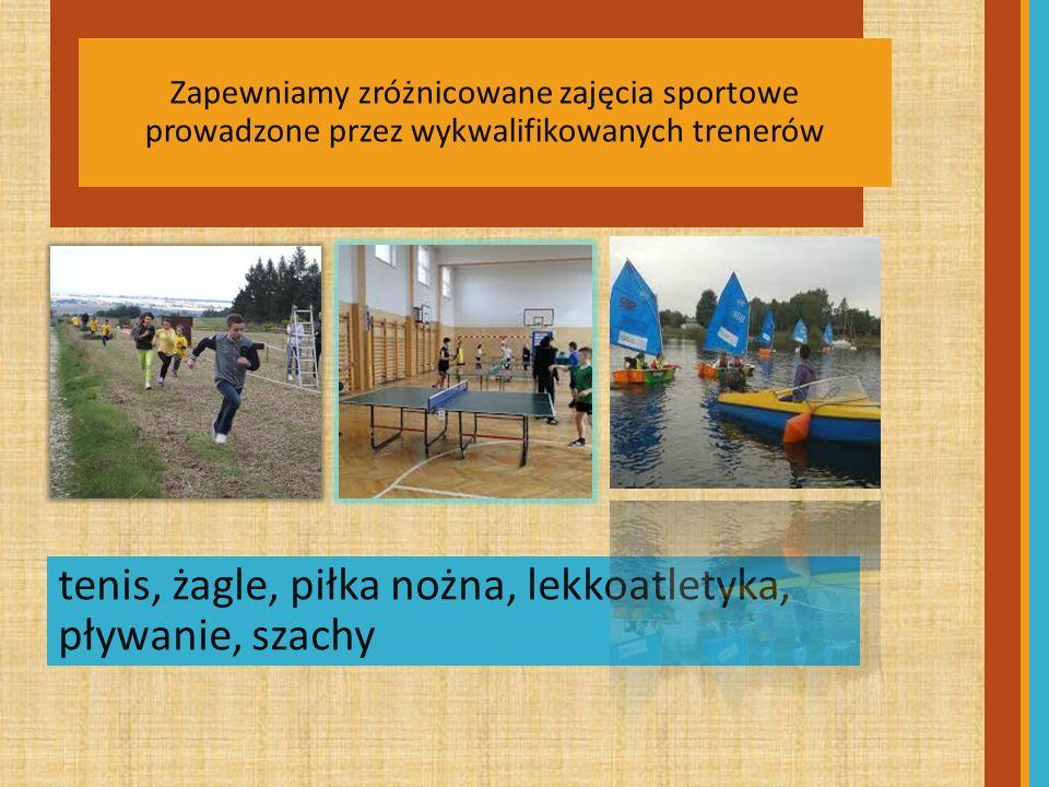 tenis, żagle, piłka nożna, lekkoatletyka, pływanie, szachy Zapewniamy zróżnicowane zajęcia sportowe prowadzone przez wykwalifikowanych trenerów