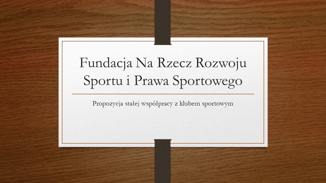 Fundacja Na Rzecz Rozwoju Sportu i Prawa Sportowego Propozycja stałej współpracy z klubem sportowym