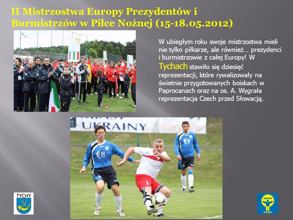 II Mistrzostwa Europy Prezydentów i Burmistrzów w Piłce Nożnej (15-18.05.2012) W ubiegłym roku swoje mistrzostwa mieli nie tylko piłkarze, ale również
