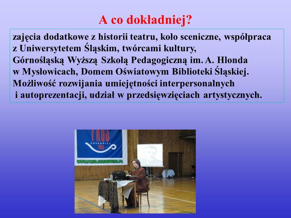 zajęcia dodatkowe z historii teatru, koło sceniczne, współpraca z Uniwersytetem Śląskim, twórcami kultury, Górnośląską Wyższą Szkołą Pedagogiczną im.