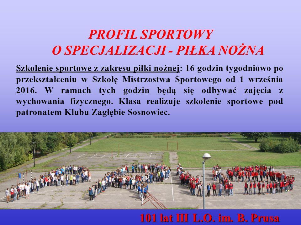 PROFIL SPORTOWY O SPECJALIZACJI - PIŁKA NOŻNA Szkolenie sportowe z zakresu piłki nożnej: 16 godzin tygodniowo po przekształceniu w Szkołę Mistrzostwa Sportowego od 1 września 2016.