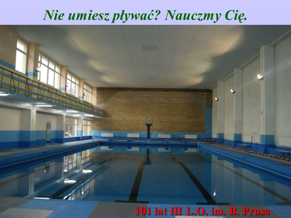 Nie umiesz pływać Nauczmy Cię. 101 lat III L.O. im. B. Prusa