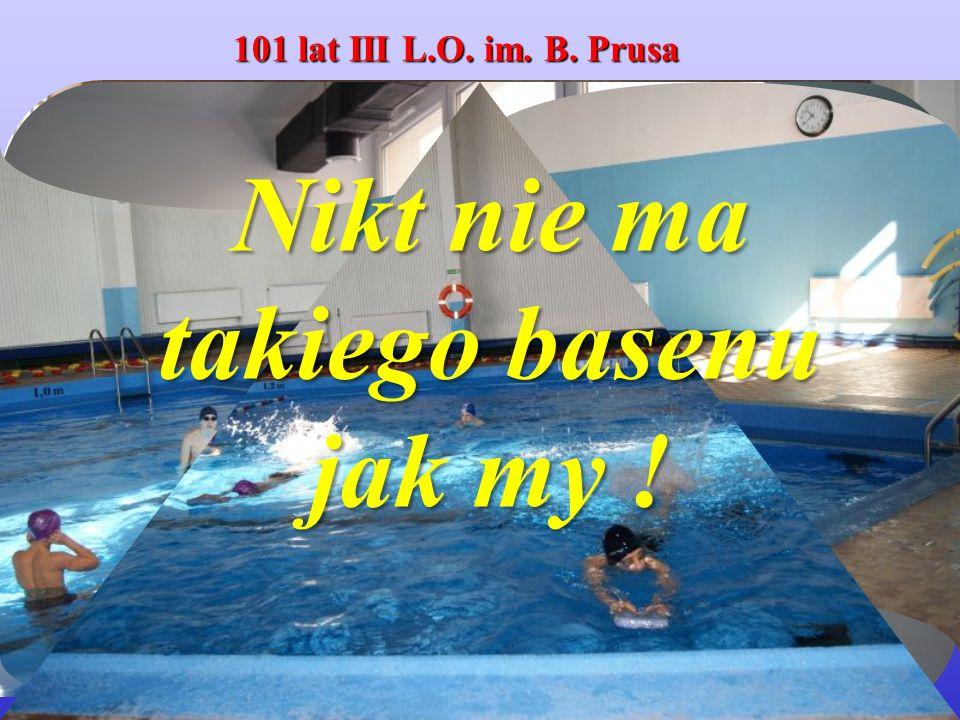 Nikt nie ma takiego basenu jak my ! 101 lat III L.O. im. B. Prusa