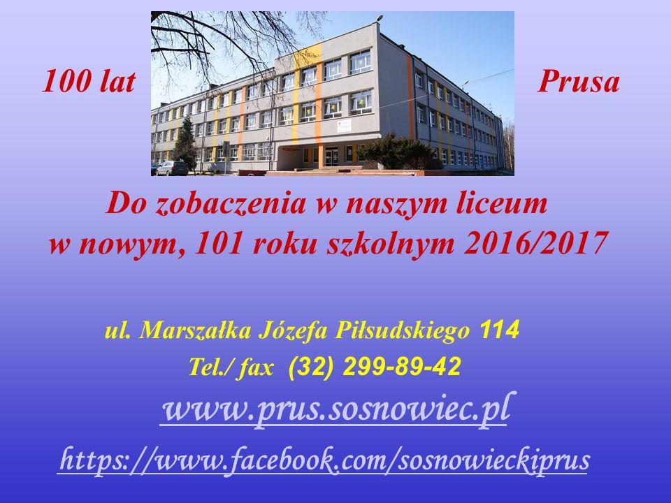 Do zobaczenia w naszym liceum w nowym, 101 roku szkolnym 2016/2017 https://www.facebook.com/sosnowieckiprus ul.