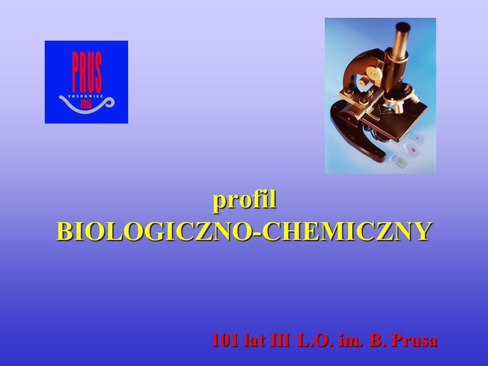 profil BIOLOGICZNO-CHEMICZNY 101 lat III L.O. im. B. Prusa